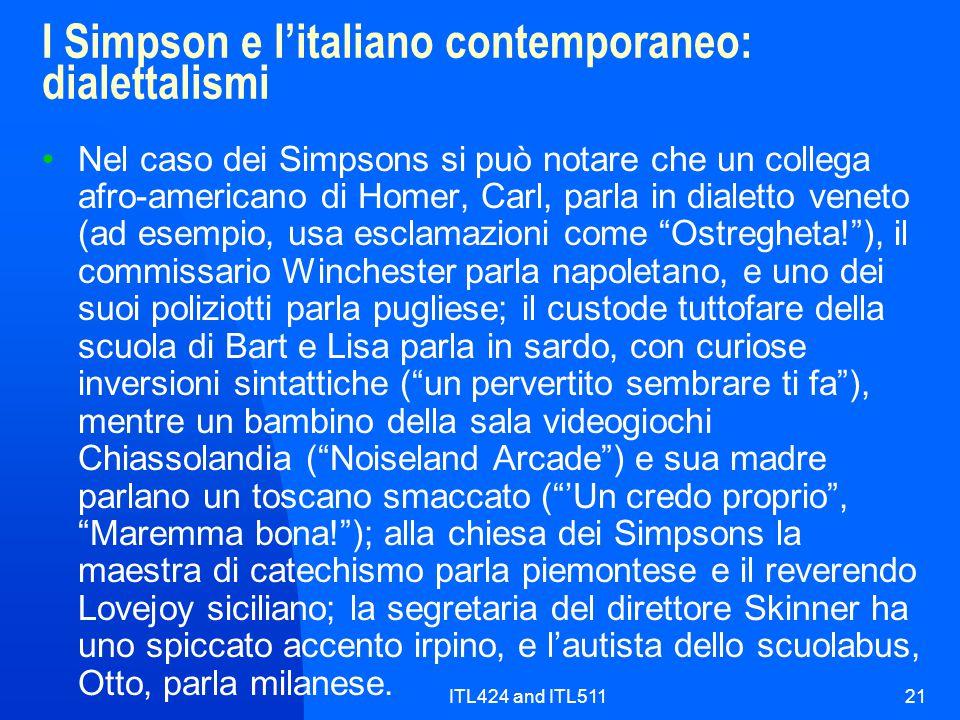 ITL424 and ITL51121 I Simpson e l'italiano contemporaneo: dialettalismi Nel caso dei Simpsons si può notare che un collega afro-americano di Homer, Ca