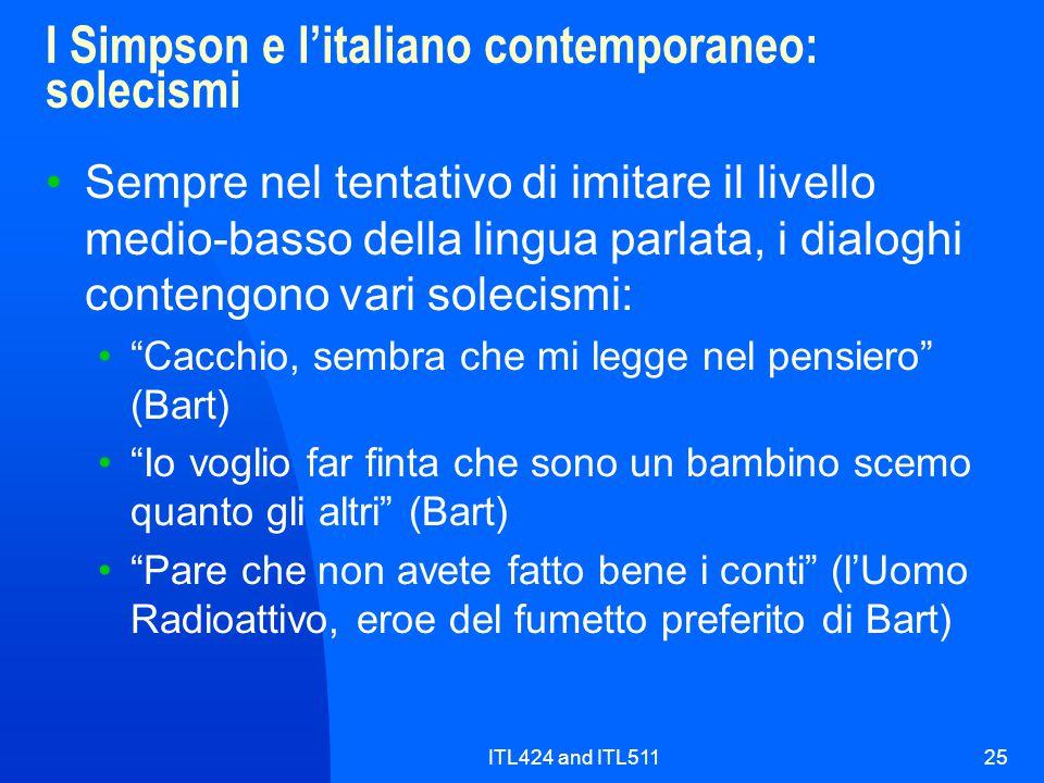 ITL424 and ITL51125 I Simpson e l'italiano contemporaneo: solecismi Sempre nel tentativo di imitare il livello medio-basso della lingua parlata, i dia