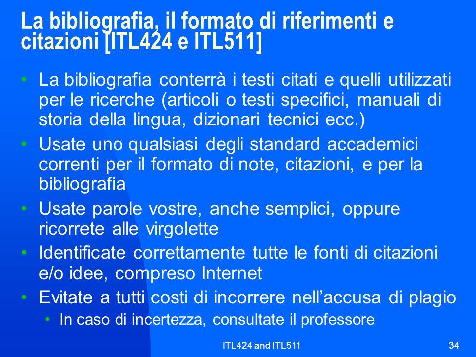 ITL424 and ITL51134 La bibliografia, il formato di riferimenti e citazioni [ITL424 e ITL511] La bibliografia conterrà i testi citati e quelli utilizza