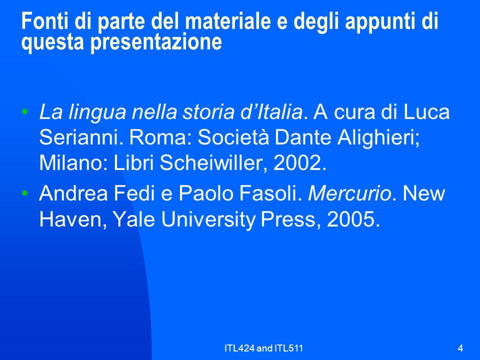 ITL424 and ITL5114 Fonti di parte del materiale e degli appunti di questa presentazione La lingua nella storia d'Italia. A cura di Luca Serianni. Roma