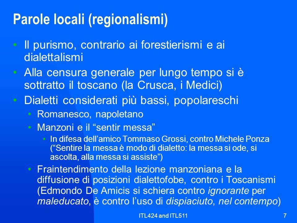 ITL424 and ITL5117 Parole locali (regionalismi) Il purismo, contrario ai forestierismi e ai dialettalismi Alla censura generale per lungo tempo si è s