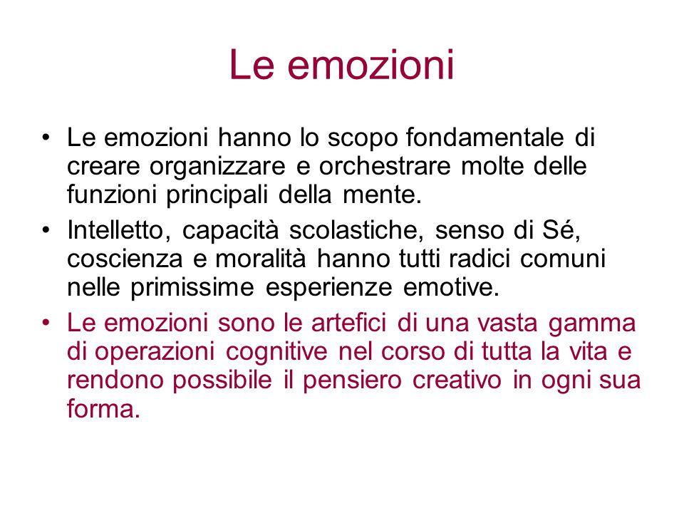Le emozioni Le emozioni hanno lo scopo fondamentale di creare organizzare e orchestrare molte delle funzioni principali della mente. Intelletto, capac