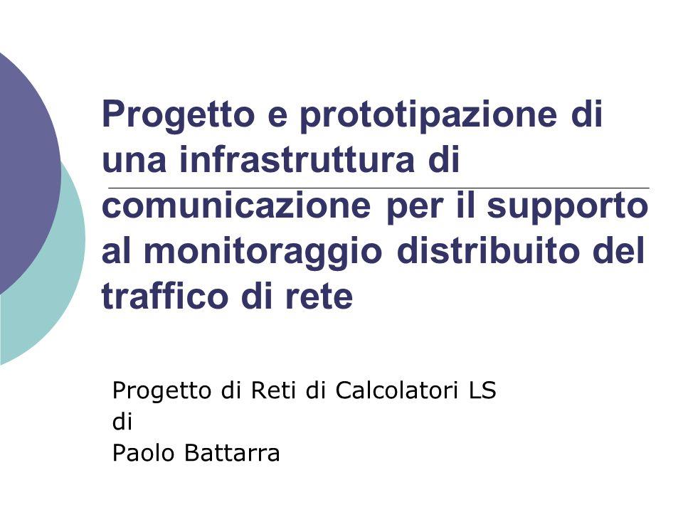 Progetto e prototipazione di una infrastruttura di comunicazione per il supporto al monitoraggio distribuito del traffico di rete Progetto di Reti di