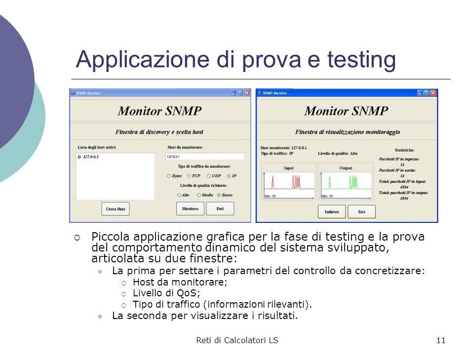 Reti di Calcolatori LS11 Applicazione di prova e testing  Piccola applicazione grafica per la fase di testing e la prova del comportamento dinamico d