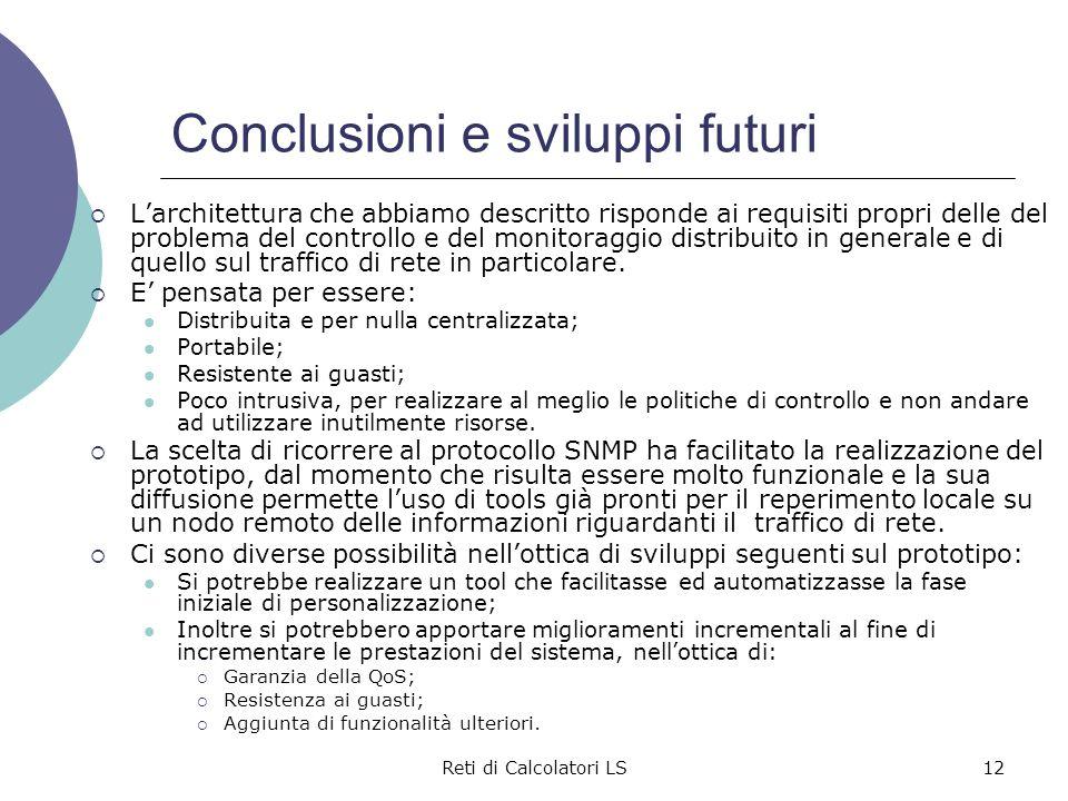 Reti di Calcolatori LS12 Conclusioni e sviluppi futuri  L'architettura che abbiamo descritto risponde ai requisiti propri delle del problema del cont