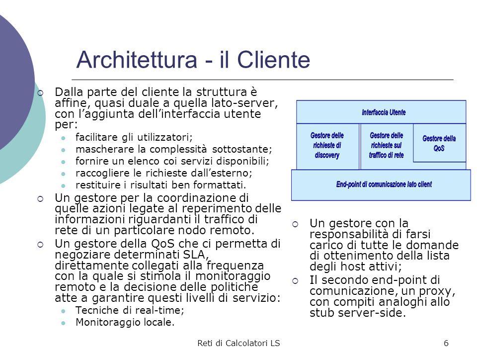 Reti di Calcolatori LS6 Architettura - il Cliente  Dalla parte del cliente la struttura è affine, quasi duale a quella lato-server, con l'aggiunta de