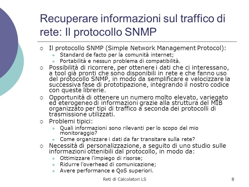 Reti di Calcolatori LS8 Recuperare informazioni sul traffico di rete: Il protocollo SNMP  Il protocollo SNMP (Simple Network Management Protocol): St