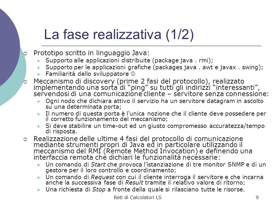 Reti di Calcolatori LS9 La fase realizzativa (1/2)  Prototipo scritto in linguaggio Java: Supporto alle applicazioni distribuite (package java. rmi);