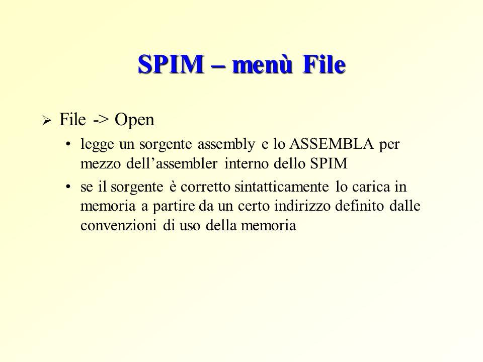 SPIM – menù File  File -> Open legge un sorgente assembly e lo ASSEMBLA per mezzo dell'assembler interno dello SPIM se il sorgente è corretto sintatticamente lo carica in memoria a partire da un certo indirizzo definito dalle convenzioni di uso della memoria