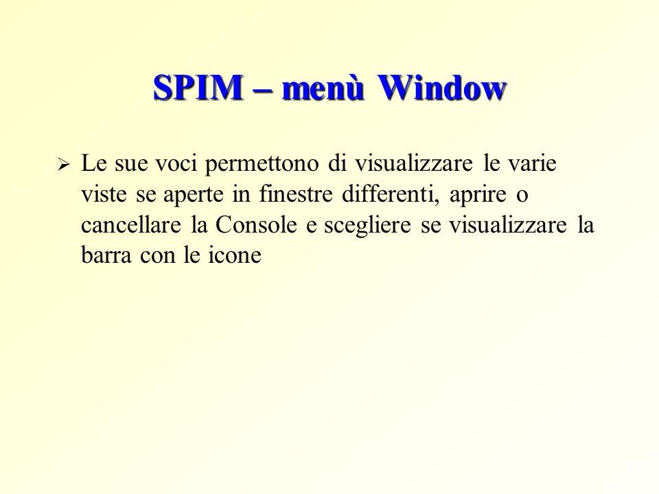 SPIM – menù Window  Le sue voci permettono di visualizzare le varie viste se aperte in finestre differenti, aprire o cancellare la Console e scegliere se visualizzare la barra con le icone