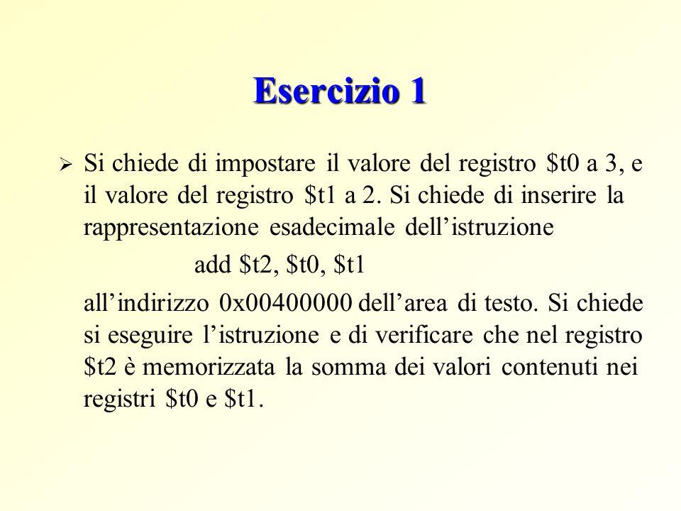 Esercizio 1  Si chiede di impostare il valore del registro $t0 a 3, e il valore del registro $t1 a 2.