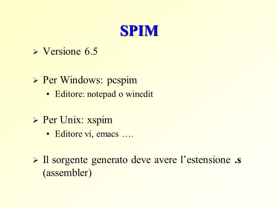 SPIM  Versione 6.5  Per Windows: pcspim Editore: notepad o winedit  Per Unix: xspim Editore vi, emacs ….