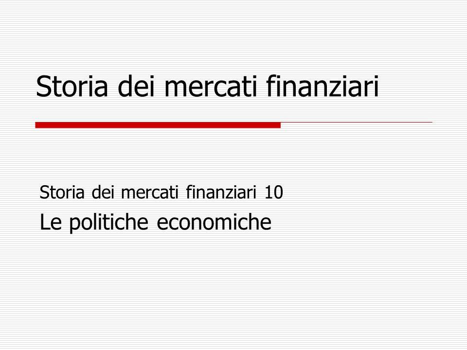Storia dei mercati finanziari Storia dei mercati finanziari 10 Le politiche economiche