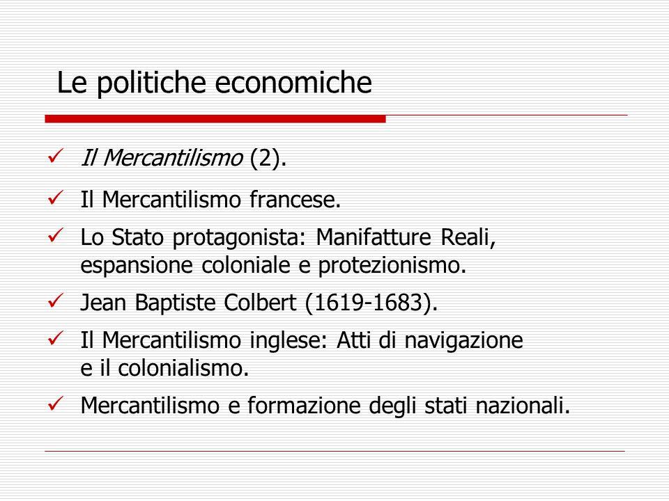 Le politiche economiche Il Mercantilismo (2). Il Mercantilismo francese.
