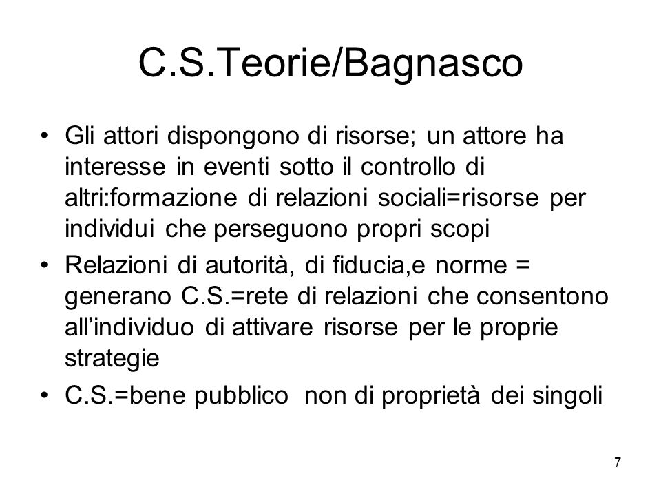 7 C.S.Teorie/Bagnasco Gli attori dispongono di risorse; un attore ha interesse in eventi sotto il controllo di altri:formazione di relazioni sociali=r