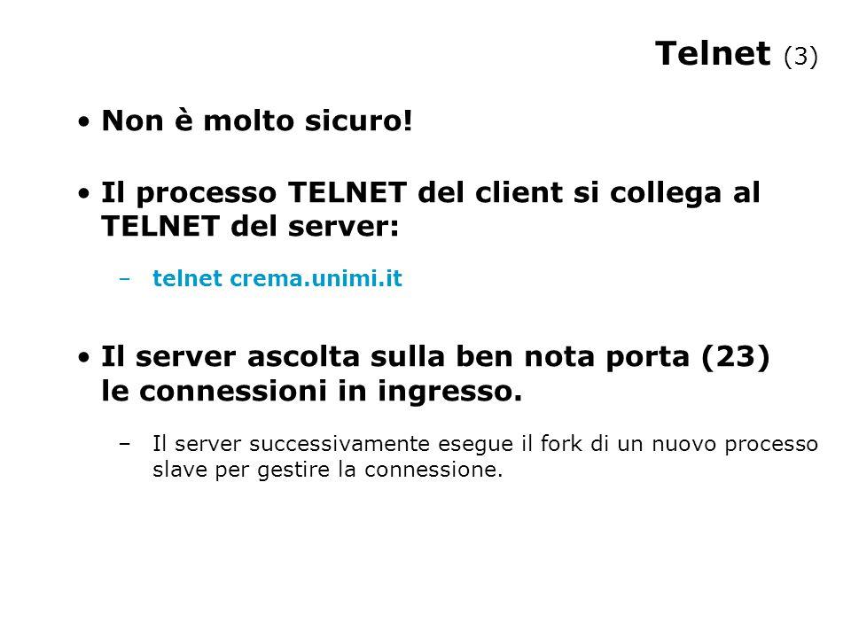 Telnet (3) Non è molto sicuro! Il processo TELNET del client si collega al TELNET del server: –telnet crema.unimi.it Il server ascolta sulla ben nota