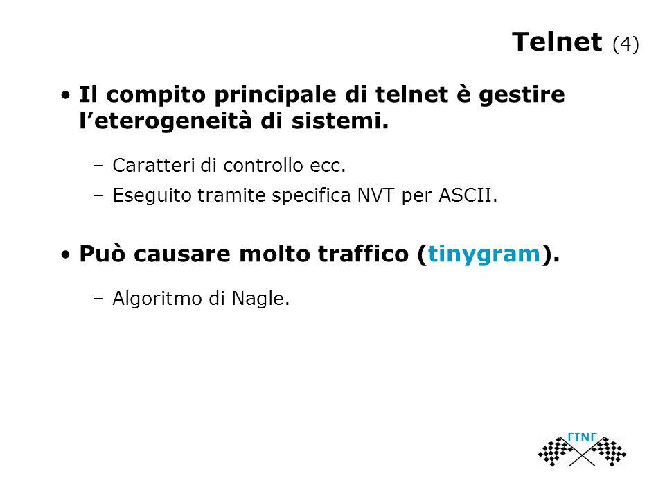 Telnet (4) FINE Il compito principale di telnet è gestire l'eterogeneità di sistemi. –Caratteri di controllo ecc. –Eseguito tramite specifica NVT per
