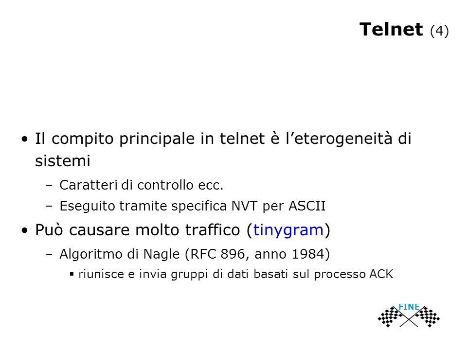 Telnet (4) Il compito principale in telnet è l'eterogeneità di sistemi –Caratteri di controllo ecc. –Eseguito tramite specifica NVT per ASCII Può caus