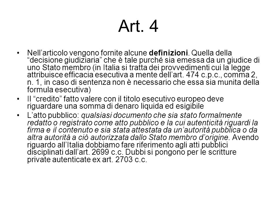 """Art. 4 Nell'articolo vengono fornite alcune definizioni. Quella della """"decisione giudiziaria"""" che è tale purché sia emessa da un giudice di uno Stato"""