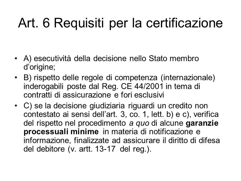 Art. 6 Requisiti per la certificazione A) esecutività della decisione nello Stato membro d'origine; B) rispetto delle regole di competenza (internazio