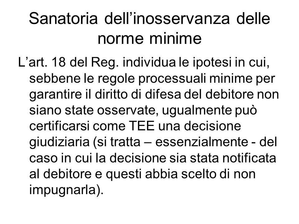 Sanatoria dell'inosservanza delle norme minime L'art. 18 del Reg. individua le ipotesi in cui, sebbene le regole processuali minime per garantire il d