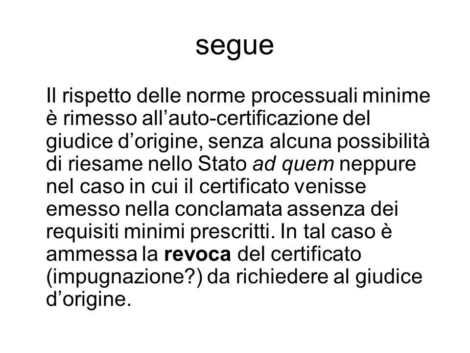 segue Il rispetto delle norme processuali minime è rimesso all'auto-certificazione del giudice d'origine, senza alcuna possibilità di riesame nello St