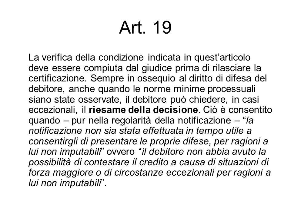 Art. 19 La verifica della condizione indicata in quest'articolo deve essere compiuta dal giudice prima di rilasciare la certificazione. Sempre in osse
