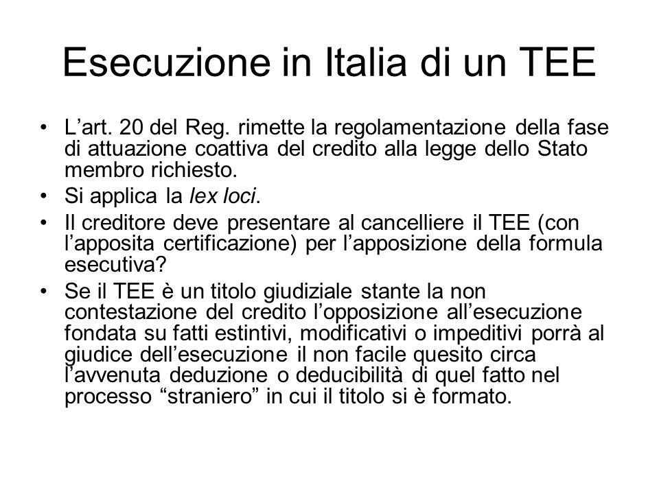 Esecuzione in Italia di un TEE L'art. 20 del Reg. rimette la regolamentazione della fase di attuazione coattiva del credito alla legge dello Stato mem