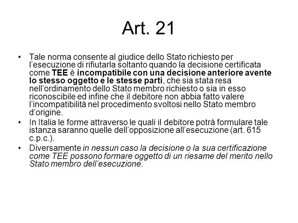 Art. 21 Tale norma consente al giudice dello Stato richiesto per l'esecuzione di rifiutarla soltanto quando la decisione certificata come TEE è incomp