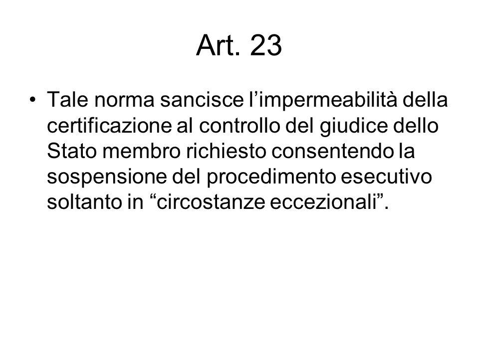 Art. 23 Tale norma sancisce l'impermeabilità della certificazione al controllo del giudice dello Stato membro richiesto consentendo la sospensione del