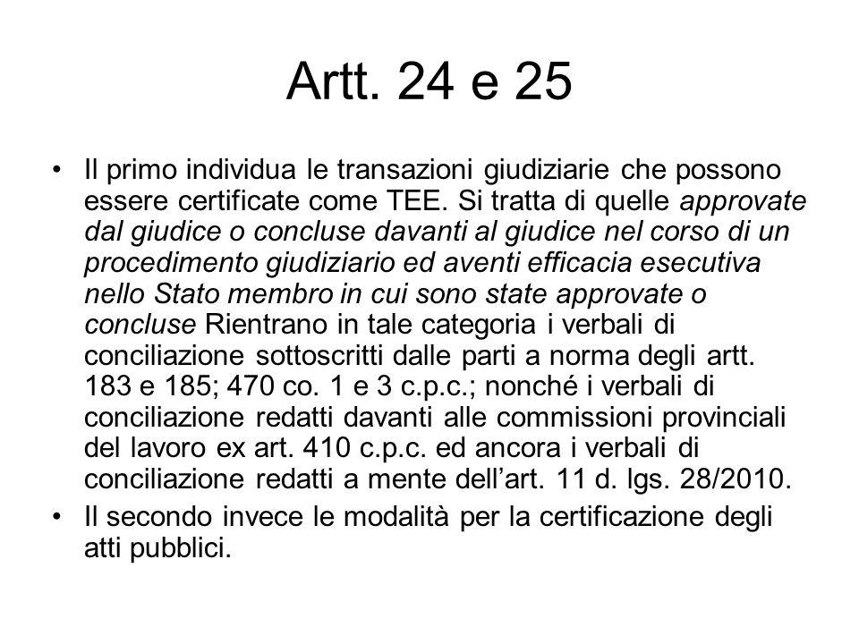 Artt. 24 e 25 Il primo individua le transazioni giudiziarie che possono essere certificate come TEE. Si tratta di quelle approvate dal giudice o concl