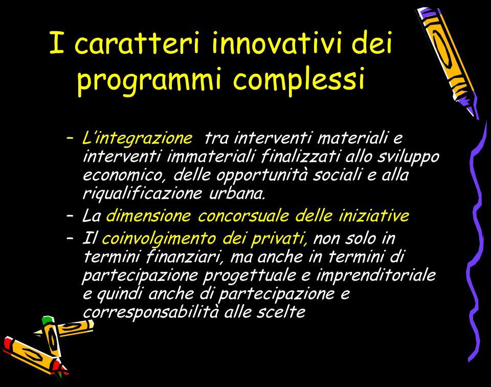 I caratteri innovativi dei programmi complessi –L'integrazione tra interventi materiali e interventi immateriali finalizzati allo sviluppo economico, delle opportunità sociali e alla riqualificazione urbana.