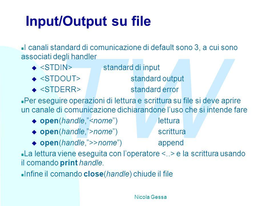 TW Nicola Gessa Input/Output su file n I canali standard di comunicazione di default sono 3, a cui sono associati degli handler u standard di input u