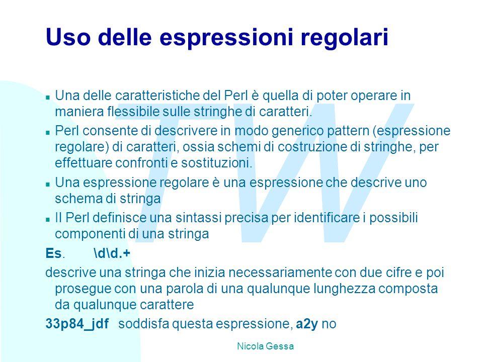 TW Nicola Gessa Uso delle espressioni regolari n Una delle caratteristiche del Perl è quella di poter operare in maniera flessibile sulle stringhe di caratteri.