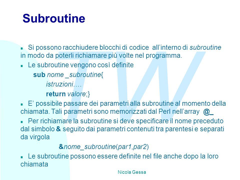 TW Nicola Gessa Subroutine n Si possono racchiudere blocchi di codice all'interno di subroutine in modo da poterli richiamare più volte nel programma.