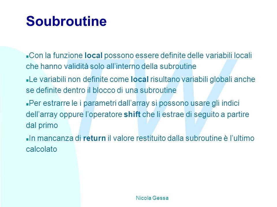 TW Nicola Gessa Soubroutine n Con la funzione local possono essere definite delle variabili locali che hanno validità solo all'interno della subroutin