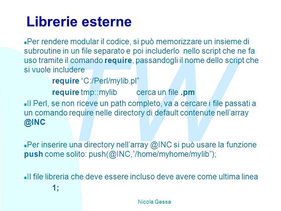 TW Nicola Gessa Librerie esterne n Per rendere modular il codice, si può memorizzare un insieme di subroutine in un file separato e poi includerlo nel