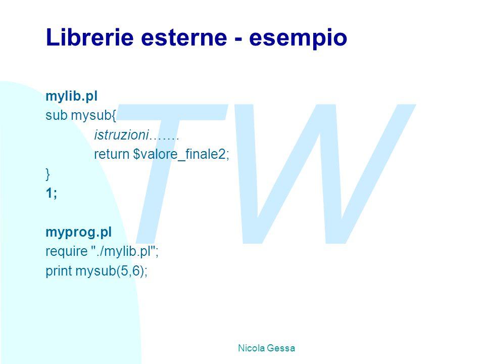 TW Nicola Gessa Librerie esterne - esempio mylib.pl sub mysub{ istruzioni……. return $valore_finale2; } 1; myprog.pl require