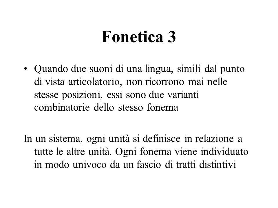 Fonetica 3 Quando due suoni di una lingua, simili dal punto di vista articolatorio, non ricorrono mai nelle stesse posizioni, essi sono due varianti c