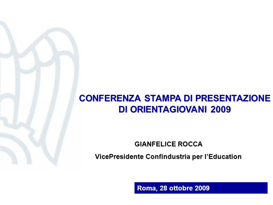 Roma, 28 ottobre 2009 GIANFELICE ROCCA VicePresidente Confindustria per l'Education CONFERENZA STAMPA DI PRESENTAZIONE DI ORIENTAGIOVANI 2009