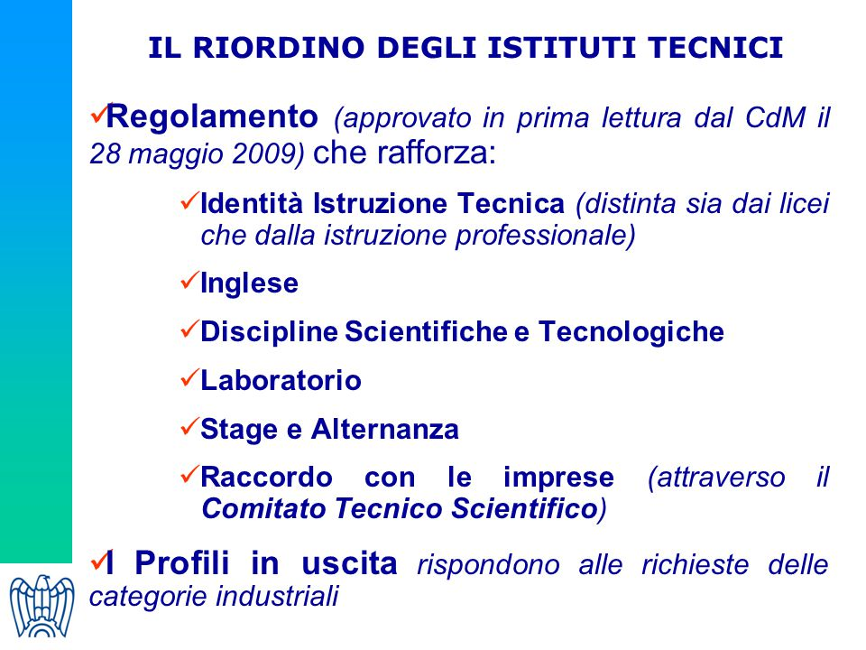 Regolamento (approvato in prima lettura dal CdM il 28 maggio 2009) che rafforza: Identità Istruzione Tecnica (distinta sia dai licei che dalla istruzi