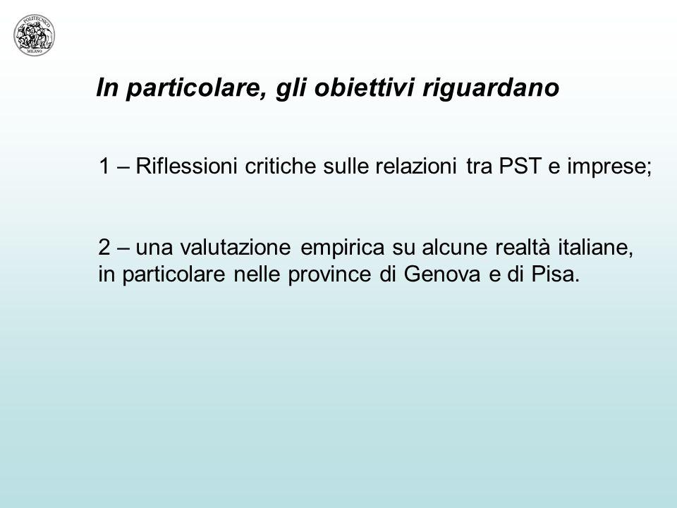 In particolare, gli obiettivi riguardano 1 – Riflessioni critiche sulle relazioni tra PST e imprese; 2 – una valutazione empirica su alcune realtà italiane, in particolare nelle province di Genova e di Pisa.