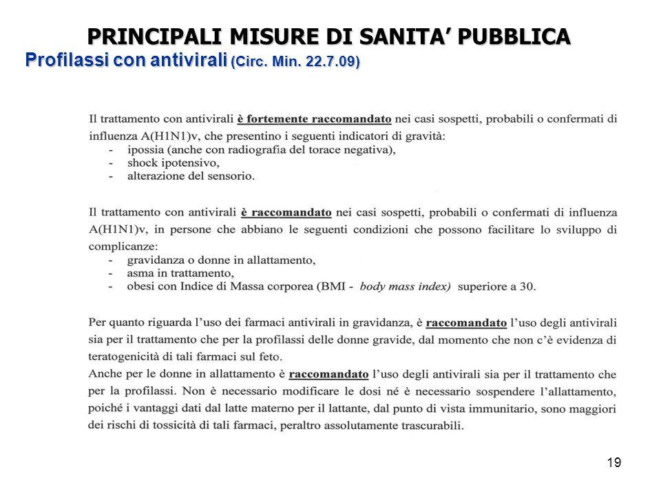 19 PRINCIPALI MISURE DI SANITA' PUBBLICA Profilassi con antivirali (Circ. Min. 22.7.09)