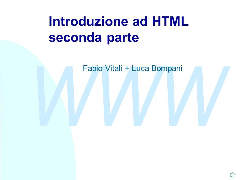 WWW Introduzione ad HTML seconda parte Fabio Vitali + Luca Bompani