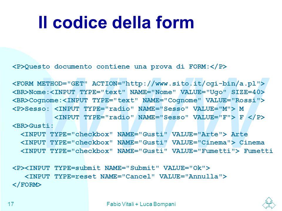 WWW Fabio Vitali + Luca Bompani17 Il codice della form Questo documento contiene una prova di FORM: Nome: Cognome: Sesso: M F Gusti: Arte Cinema Fumet