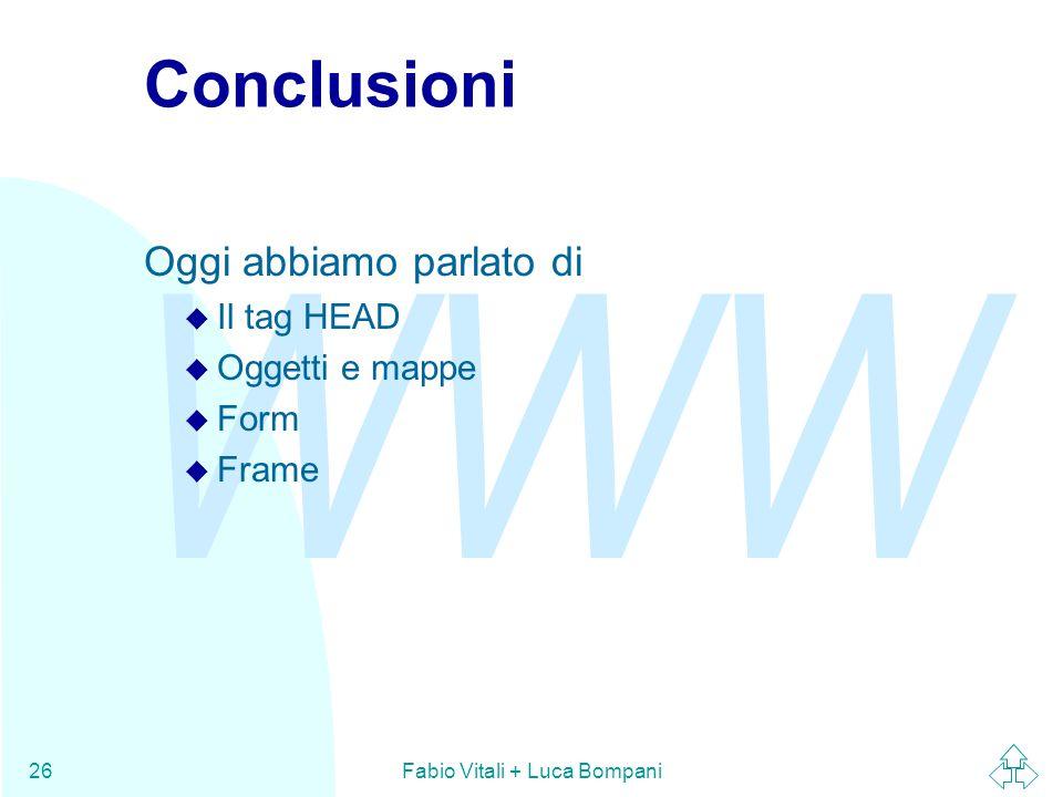 WWW Fabio Vitali + Luca Bompani26 Conclusioni Oggi abbiamo parlato di u Il tag HEAD u Oggetti e mappe u Form u Frame