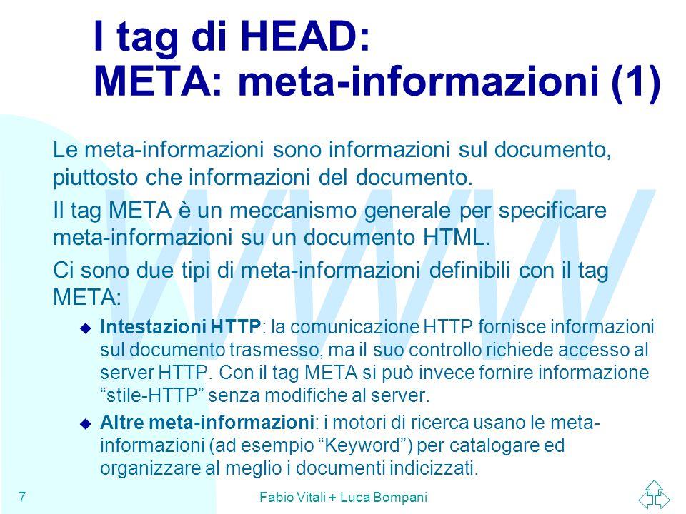 WWW Fabio Vitali + Luca Bompani7 I tag di HEAD: META: meta-informazioni (1) Le meta-informazioni sono informazioni sul documento, piuttosto che inform