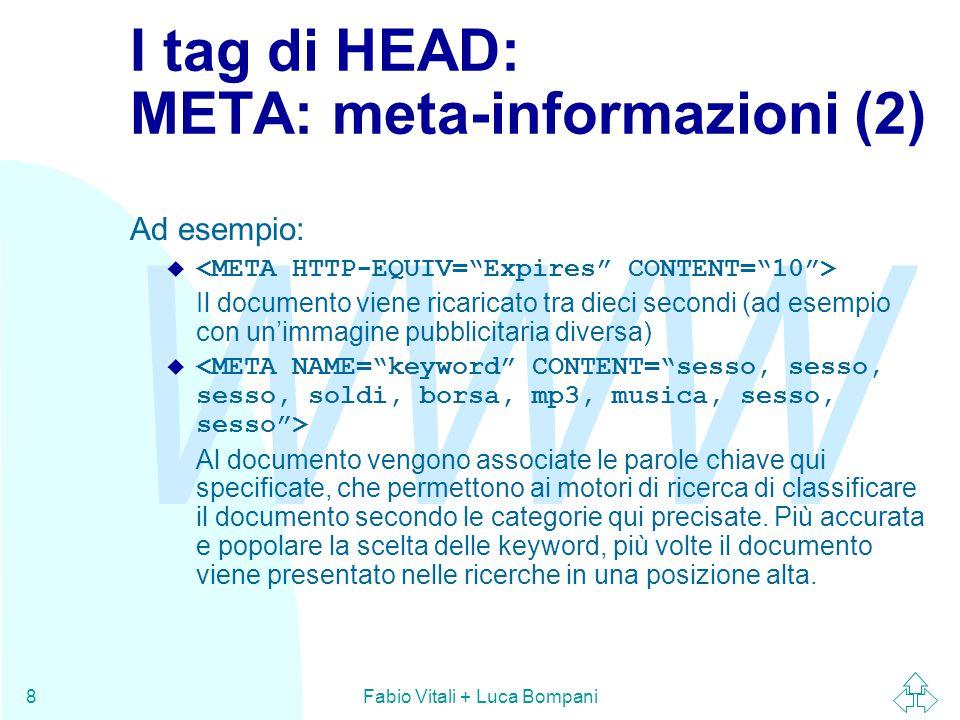 WWW Fabio Vitali + Luca Bompani8 I tag di HEAD: META: meta-informazioni (2) Ad esempio:  Il documento viene ricaricato tra dieci secondi (ad esempio