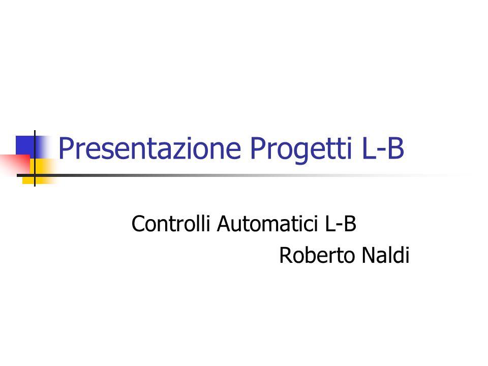 Presentazione Progetti L-B Controlli Automatici L-B Roberto Naldi
