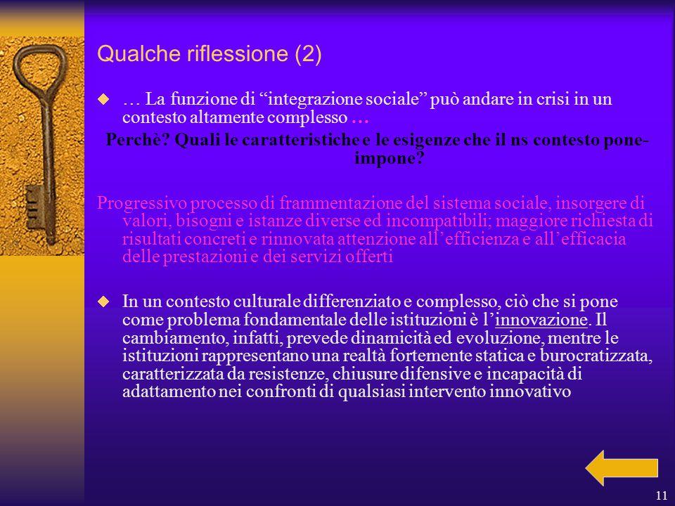 11 Qualche riflessione (2)  … La funzione di integrazione sociale può andare in crisi in un contesto altamente complesso … Perchè.
